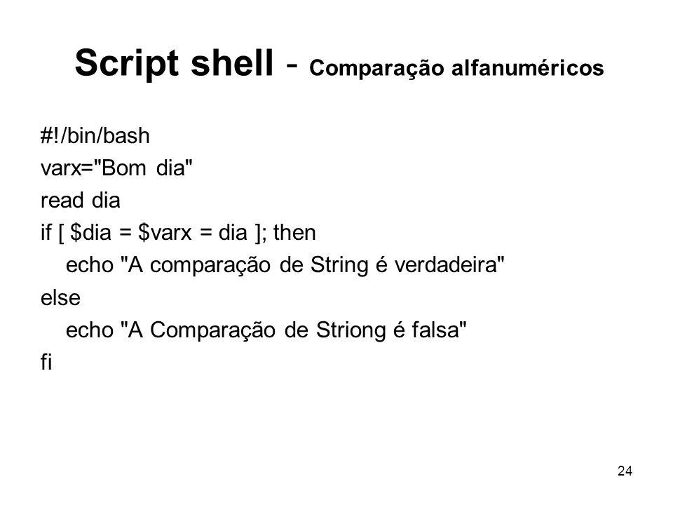 24 Script shell - Comparação alfanuméricos #!/bin/bash varx=