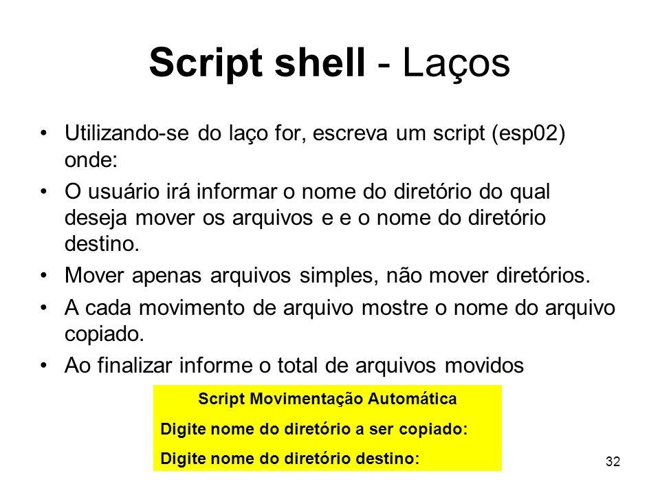 32 Script shell - Laços Utilizando-se do laço for, escreva um script (esp02) onde: O usuário irá informar o nome do diretório do qual deseja mover os