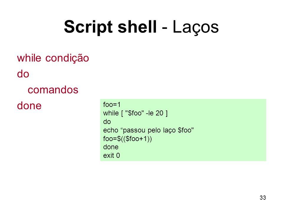 33 Script shell - Laços while condição do comandos done foo=1 while [