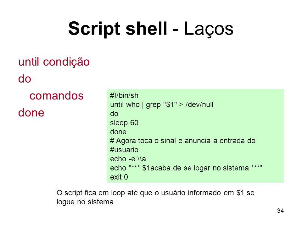34 Script shell - Laços until condição do comandos done #!/bin/sh until who | grep
