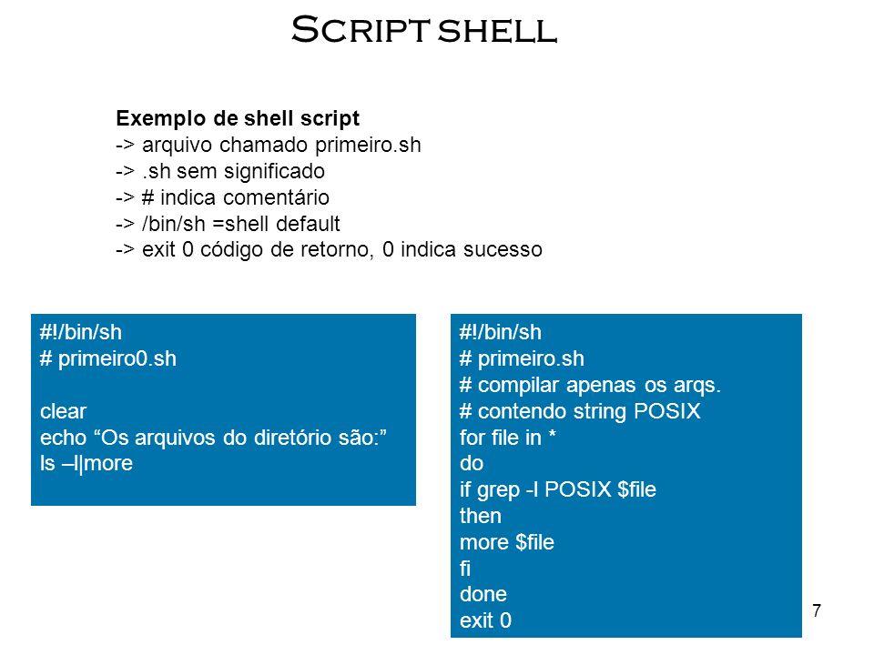 7 Script shell Exemplo de shell script -> arquivo chamado primeiro.sh ->.sh sem significado -> # indica comentário -> /bin/sh =shell default -> exit 0