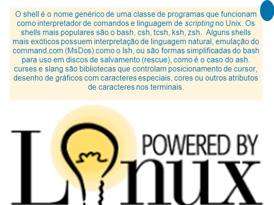 35 O shell é o nome genérico de uma classe de programas que funcionam como interpretador de comandos e linguagem de scripting no Unix. Os shells mais