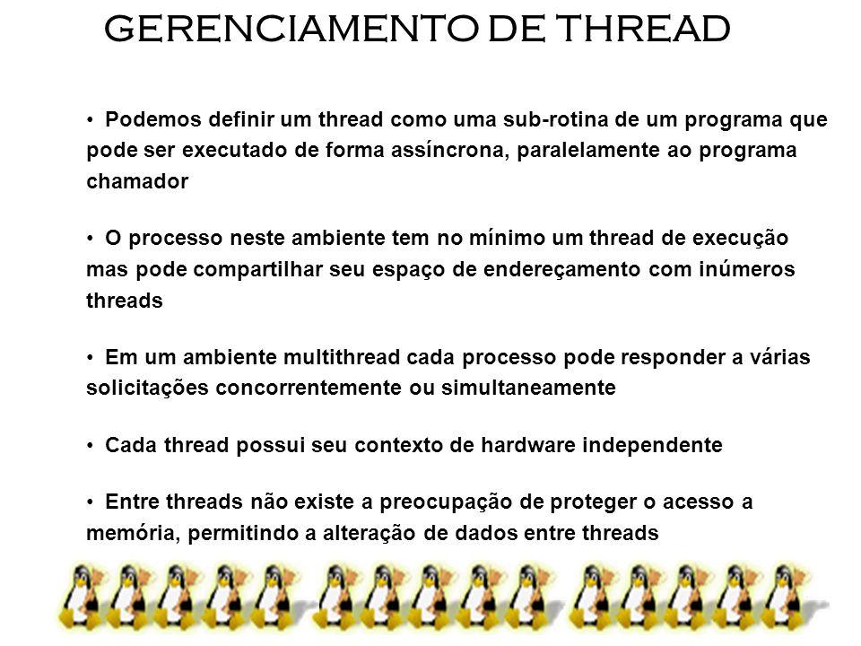 8 GERENCIAMENTO DE THREAD Podemos definir um thread como uma sub-rotina de um programa que pode ser executado de forma assíncrona, paralelamente ao pr