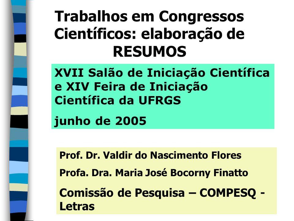 Trabalhos em Congressos Científicos: elaboração de RESUMOS XVII Salão de Iniciação Científica e XIV Feira de Iniciação Científica da UFRGS junho de 20