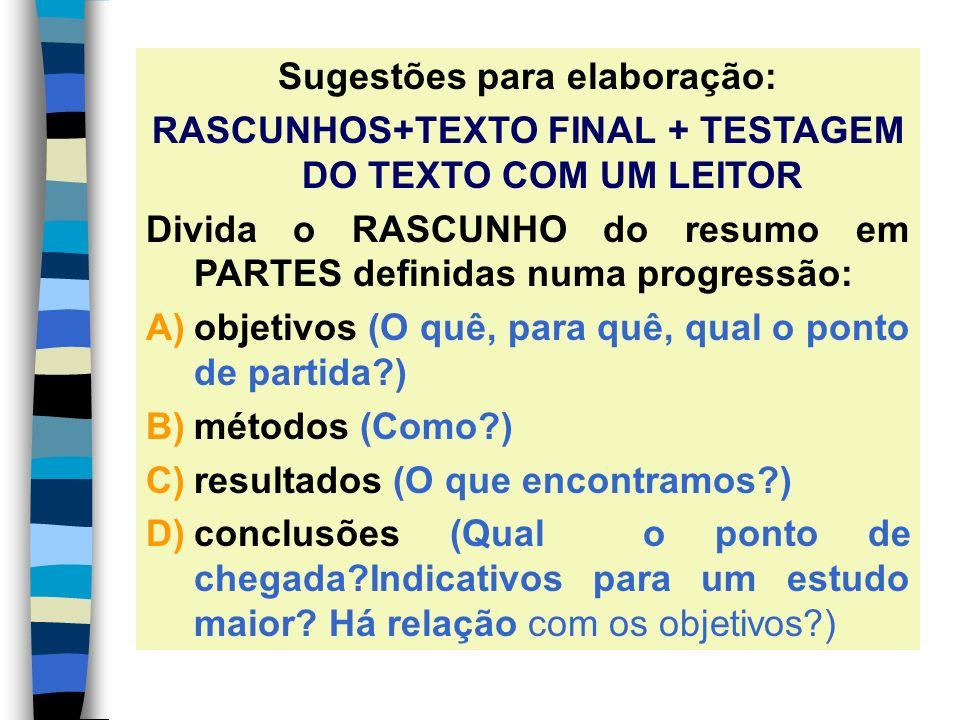 Sugestões para elaboração: RASCUNHOS+TEXTO FINAL + TESTAGEM DO TEXTO COM UM LEITOR Divida o RASCUNHO do resumo em PARTES definidas numa progressão: A)