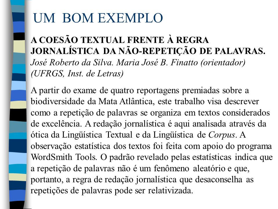 UM BOM EXEMPLO A COESÃO TEXTUAL FRENTE À REGRA JORNALÍSTICA DA NÃO-REPETIÇÃO DE PALAVRAS. José Roberto da Silva. Maria José B. Finatto (orientador) (U