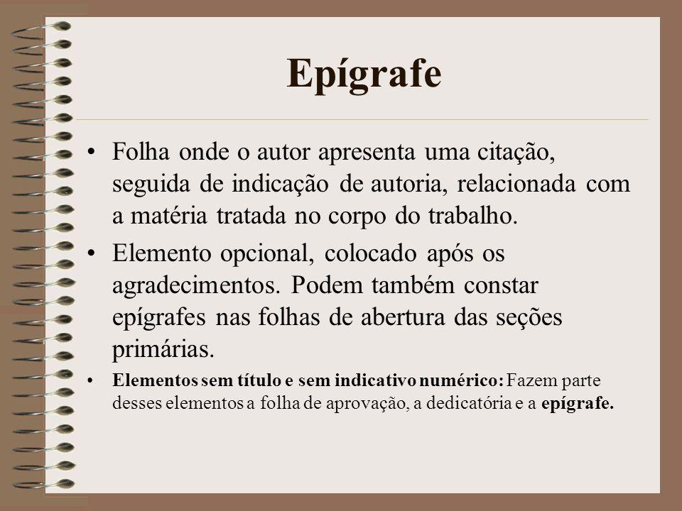 Epígrafe Folha onde o autor apresenta uma citação, seguida de indicação de autoria, relacionada com a matéria tratada no corpo do trabalho. Elemento o