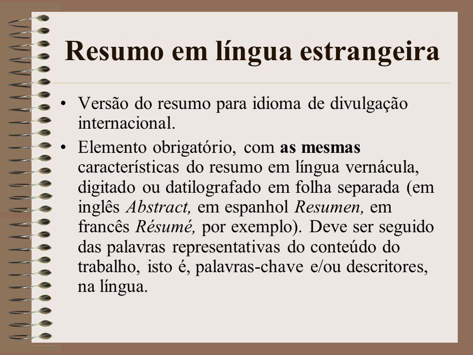 Resumo em língua estrangeira Versão do resumo para idioma de divulgação internacional. Elemento obrigatório, com as mesmas características do resumo e