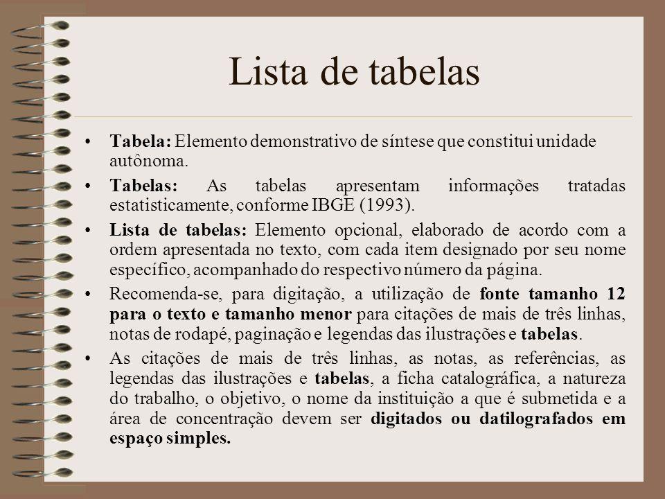 Lista de tabelas Tabela: Elemento demonstrativo de síntese que constitui unidade autônoma. Tabelas: As tabelas apresentam informações tratadas estatis