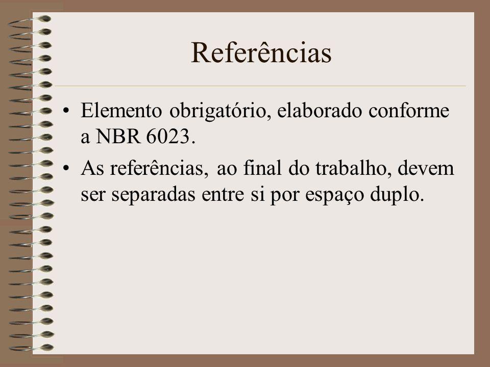 Referências Elemento obrigatório, elaborado conforme a NBR 6023. As referências, ao final do trabalho, devem ser separadas entre si por espaço duplo.