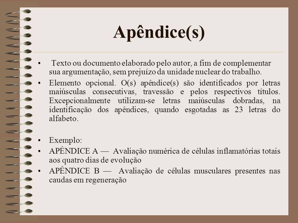 Apêndice(s) Texto ou documento elaborado pelo autor, a fim de complementar sua argumentação, sem prejuízo da unidade nuclear do trabalho. Elemento opc