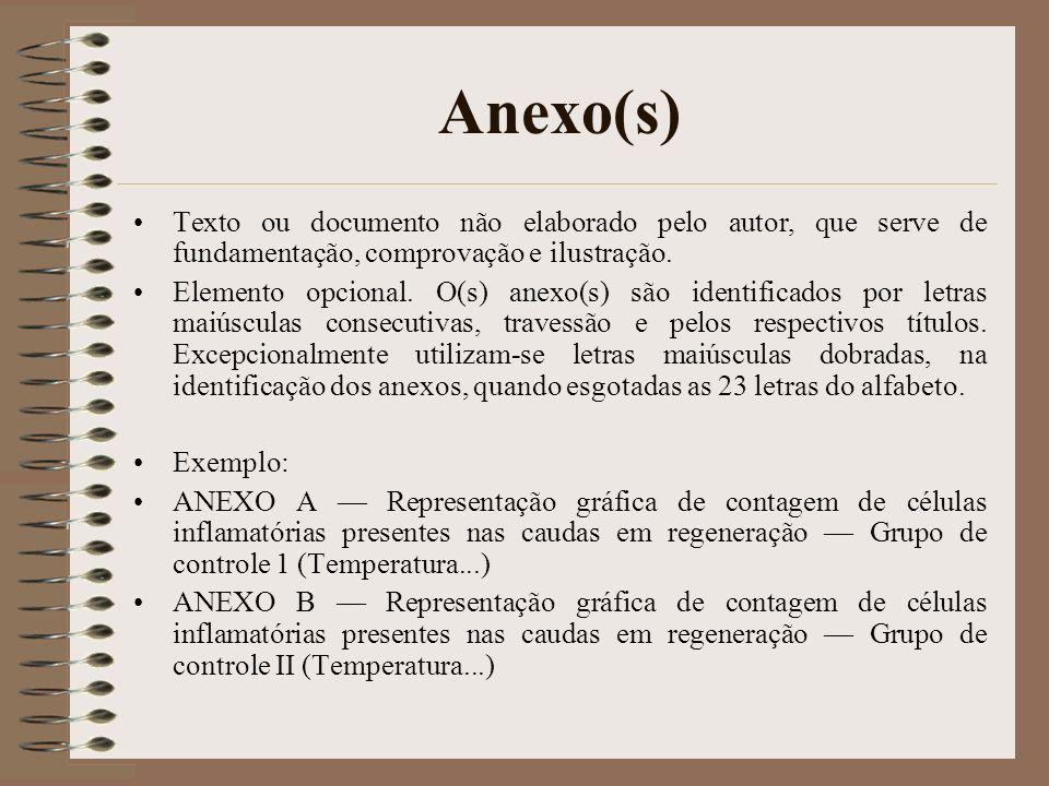 Anexo(s) Texto ou documento não elaborado pelo autor, que serve de fundamentação, comprovação e ilustração. Elemento opcional. O(s) anexo(s) são ident