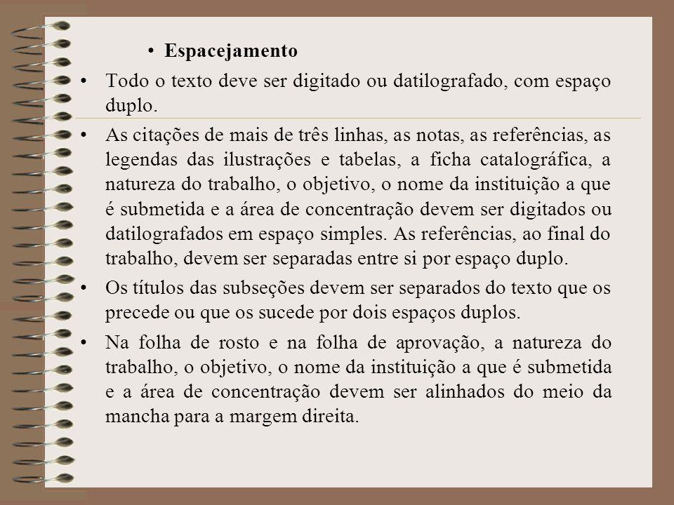Espacejamento Todo o texto deve ser digitado ou datilografado, com espaço duplo. As citações de mais de três linhas, as notas, as referências, as lege