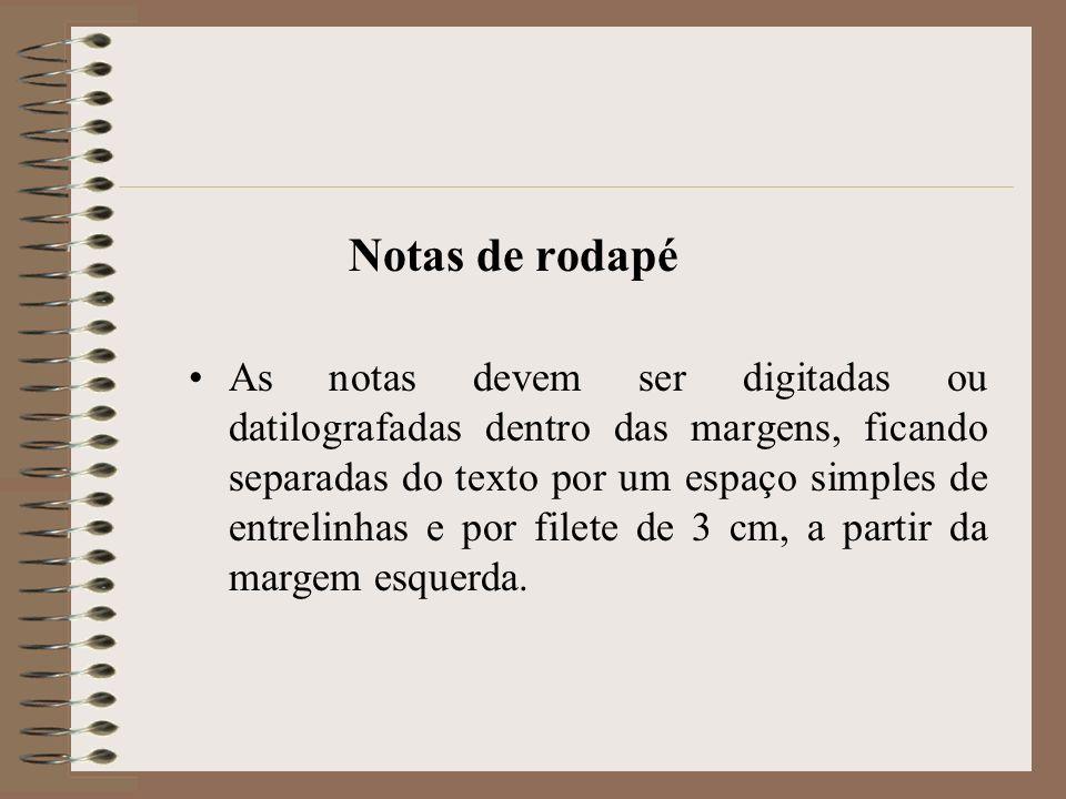 Notas de rodapé As notas devem ser digitadas ou datilografadas dentro das margens, ficando separadas do texto por um espaço simples de entrelinhas e p