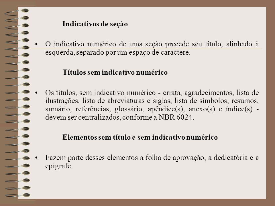 Indicativos de seção O indicativo numérico de uma seção precede seu título, alinhado à esquerda, separado por um espaço de caractere. Títulos sem indi