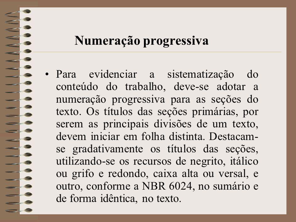 Numeração progressiva Para evidenciar a sistematização do conteúdo do trabalho, deve-se adotar a numeração progressiva para as seções do texto. Os tít