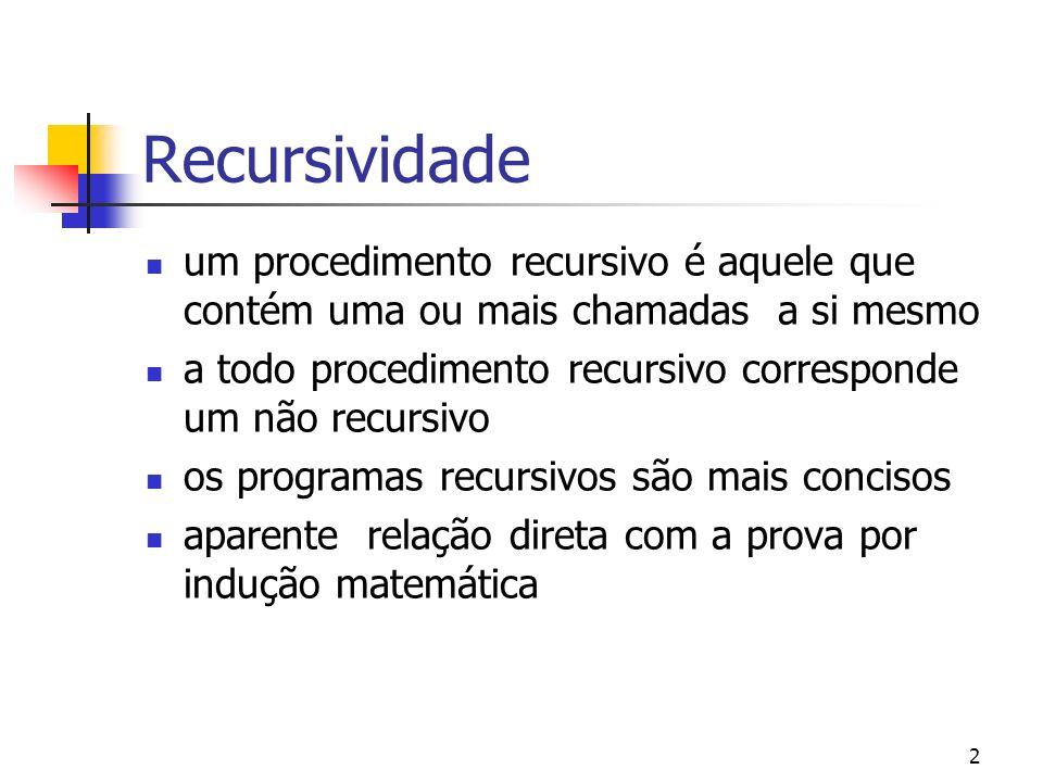 2 Recursividade um procedimento recursivo é aquele que contém uma ou mais chamadas a si mesmo a todo procedimento recursivo corresponde um não recursi