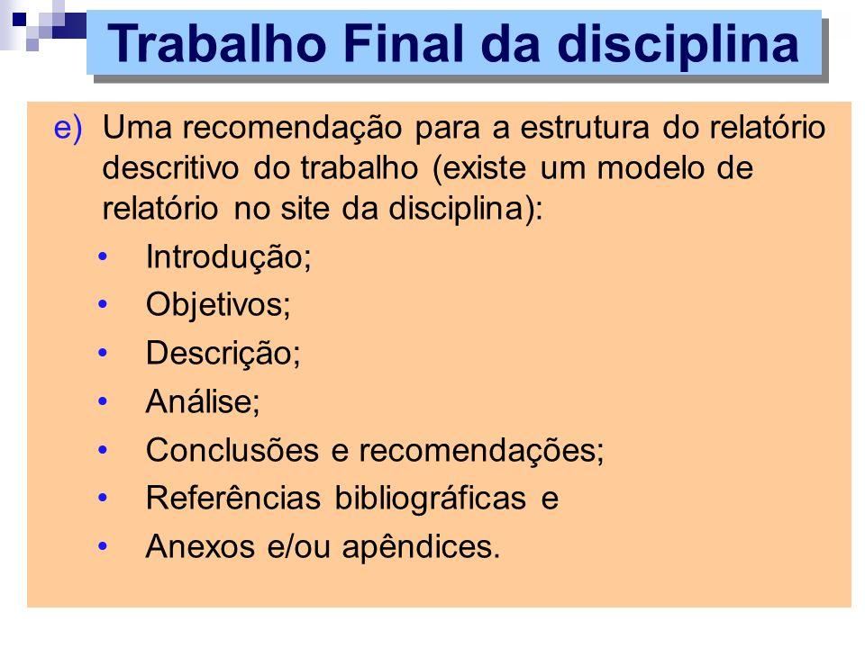 e)Uma recomendação para a estrutura do relatório descritivo do trabalho (existe um modelo de relatório no site da disciplina): Introdução; Objetivos;