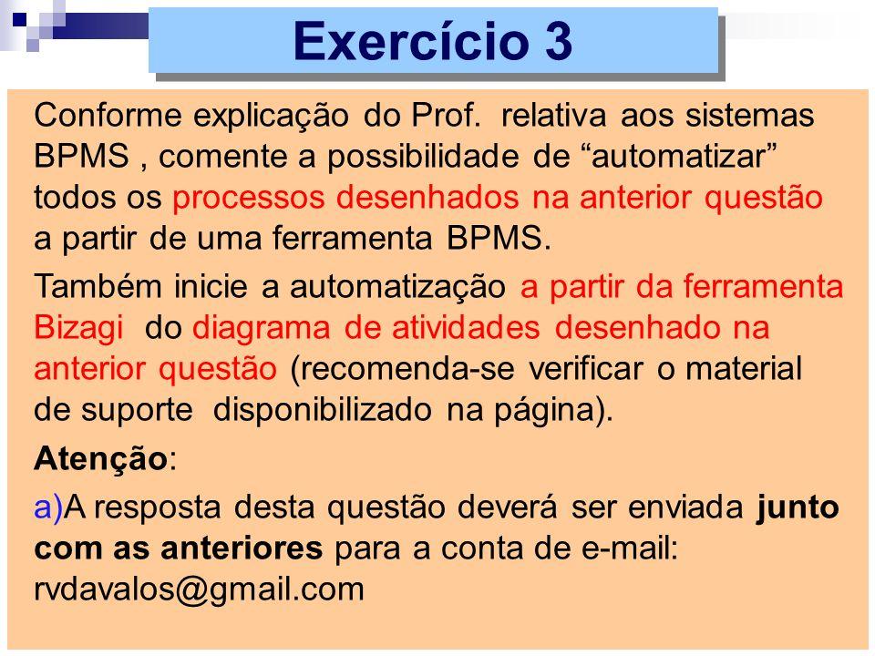 Exercício 3 Conforme explicação do Prof. relativa aos sistemas BPMS, comente a possibilidade de automatizar todos os processos desenhados na anterior