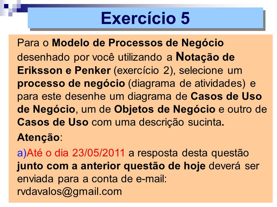 Para o Modelo de Processos de Negócio desenhado por você utilizando a N otação de Eriksson e Penker (exercício 2), selecione um processo de negócio (d