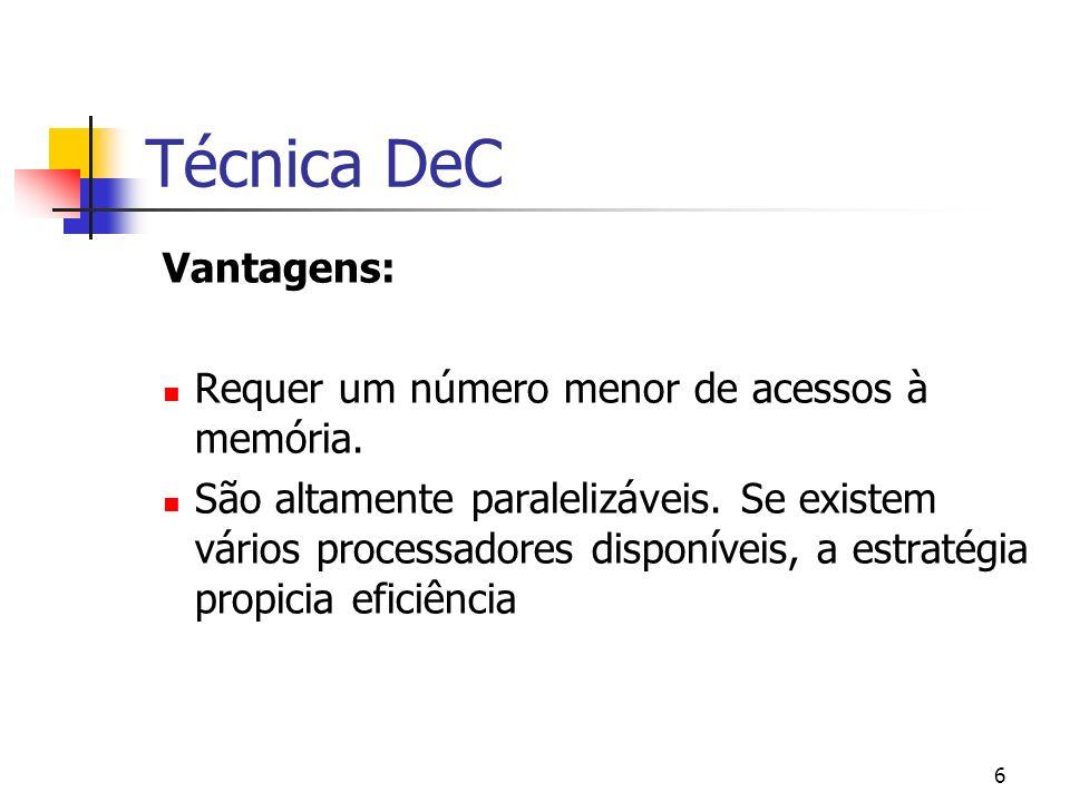 6 Técnica DeC Vantagens: Requer um número menor de acessos à memória. São altamente paralelizáveis. Se existem vários processadores disponíveis, a est