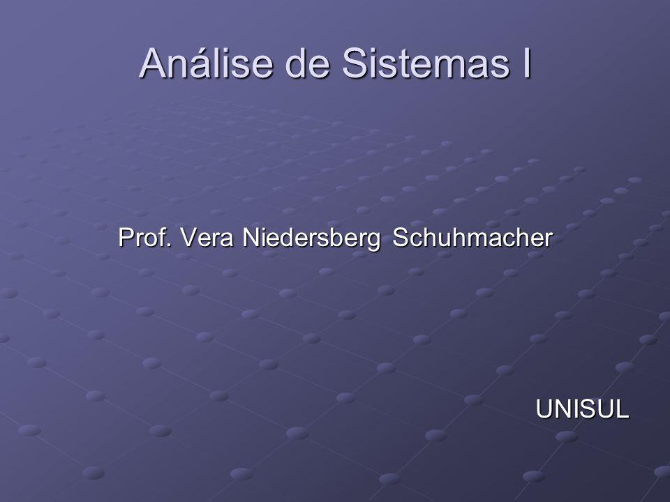 Análise de Sistemas I Prof. Vera Niedersberg Schuhmacher UNISUL