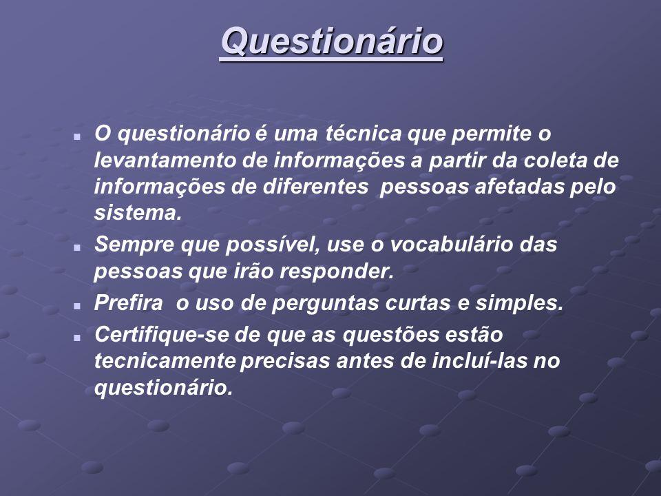 Questionário O questionário é uma técnica que permite o levantamento de informações a partir da coleta de informações de diferentes pessoas afetadas p