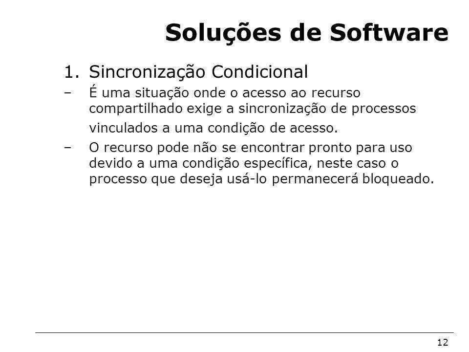 Arquitetura de Sistemas Operacionais – Machado/Maia 12 Soluções de Software 1.Sincronização Condicional –É uma situação onde o acesso ao recurso compa
