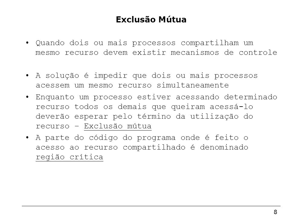 Arquitetura de Sistemas Operacionais – Machado/Maia 8 Exclusão Mútua Quando dois ou mais processos compartilham um mesmo recurso devem existir mecanis