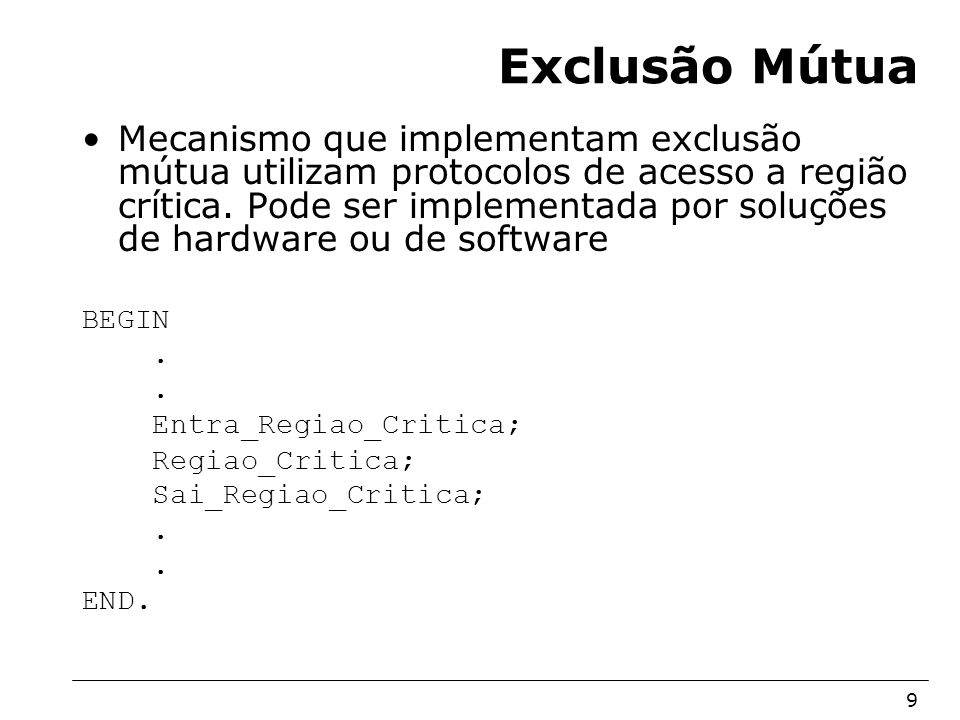 Arquitetura de Sistemas Operacionais – Machado/Maia 9 Exclusão Mútua Mecanismo que implementam exclusão mútua utilizam protocolos de acesso a região c