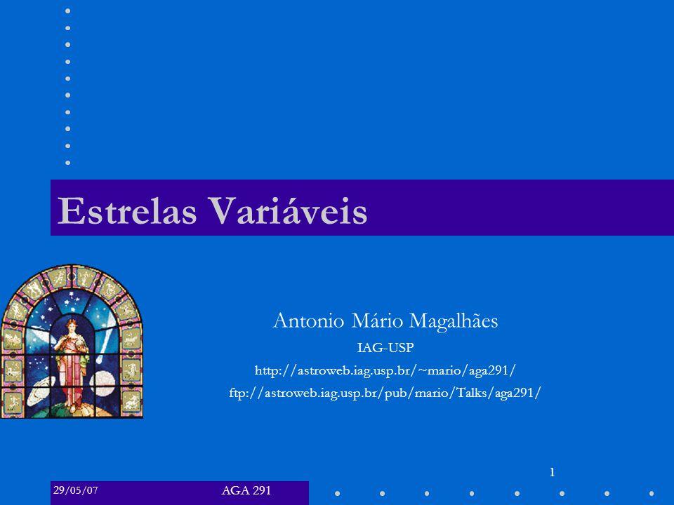 AGA 291 29 /05/07 1 Estrelas Variáveis Antonio Mário Magalhães IAG-USP http://astroweb.iag.usp.br/~mario/aga291/ ftp://astroweb.iag.usp.br/pub/mario/Talks/aga291/