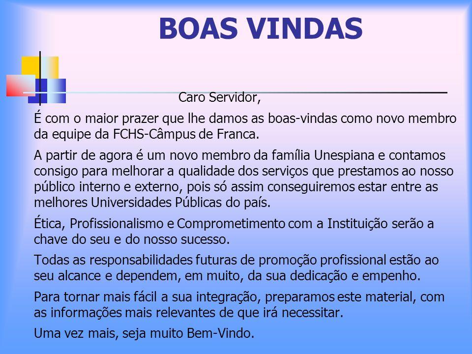 BOAS VINDAS Caro Servidor, É com o maior prazer que lhe damos as boas-vindas como novo membro da equipe da FCHS-Câmpus de Franca. A partir de agora é