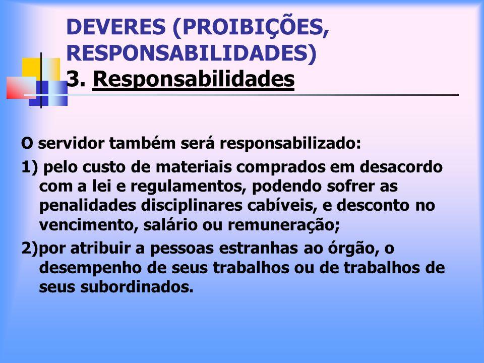 DEVERES (PROIBIÇÕES, RESPONSABILIDADES) 3. Responsabilidades O servidor também será responsabilizado: 1) pelo custo de materiais comprados em desacord
