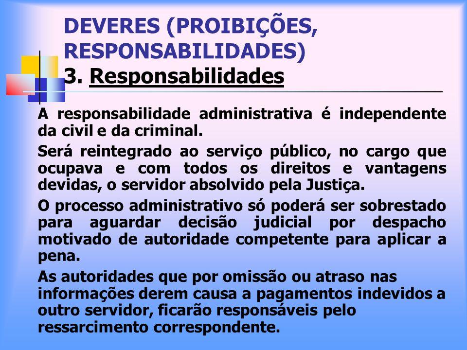 DEVERES (PROIBIÇÕES, RESPONSABILIDADES) 3. Responsabilidades A responsabilidade administrativa é independente da civil e da criminal. Será reintegrado