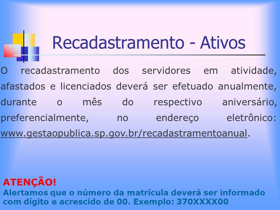 Recadastramento - Ativos O recadastramento dos servidores em atividade, afastados e licenciados deverá ser efetuado anualmente, durante o mês do respe