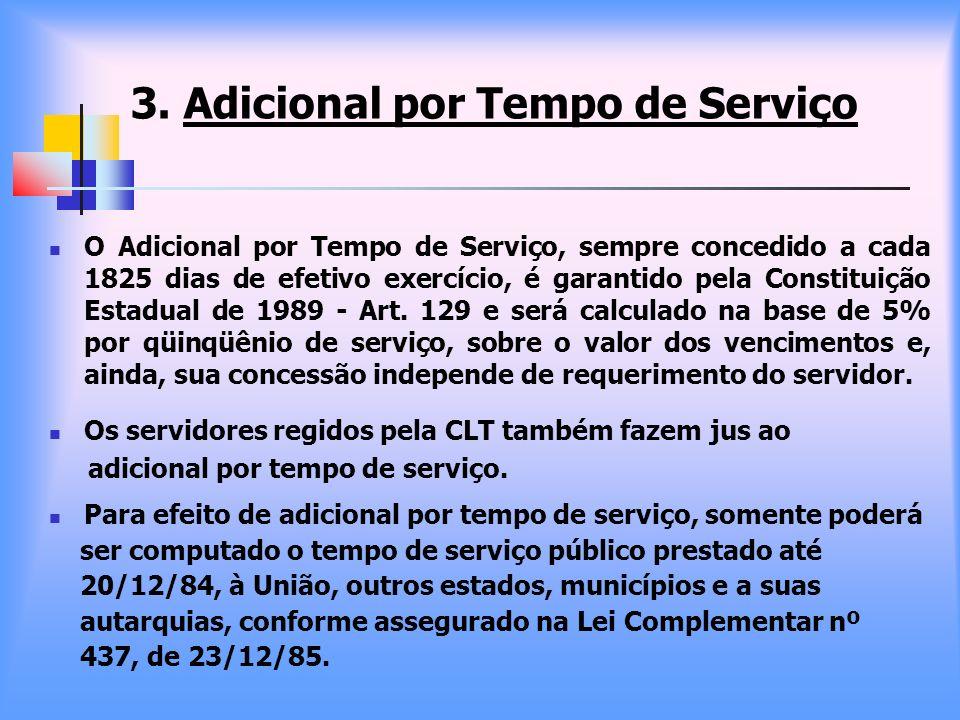3. Adicional por Tempo de Serviço O Adicional por Tempo de Serviço, sempre concedido a cada 1825 dias de efetivo exercício, é garantido pela Constitui