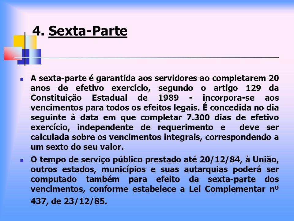 4. Sexta-Parte A sexta-parte é garantida aos servidores ao completarem 20 anos de efetivo exercício, segundo o artigo 129 da Constituição Estadual de