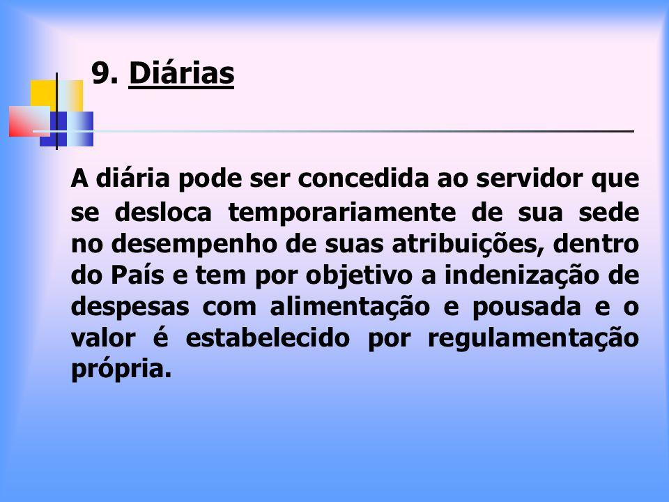 9. Diárias A diária pode ser concedida ao servidor que se desloca temporariamente de sua sede no desempenho de suas atribuições, dentro do País e tem