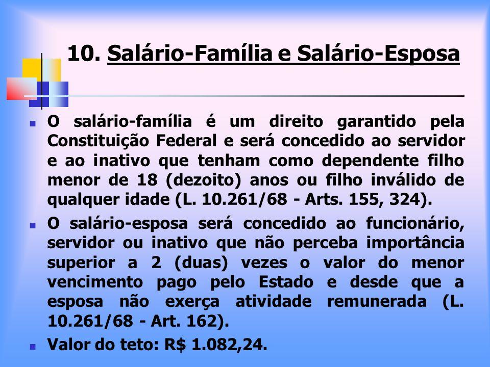 10. Salário-Família e Salário-Esposa O salário-família é um direito garantido pela Constituição Federal e será concedido ao servidor e ao inativo que
