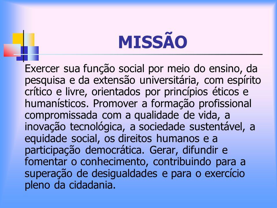 MISSÃO Exercer sua função social por meio do ensino, da pesquisa e da extensão universitária, com espírito crítico e livre, orientados por princípios