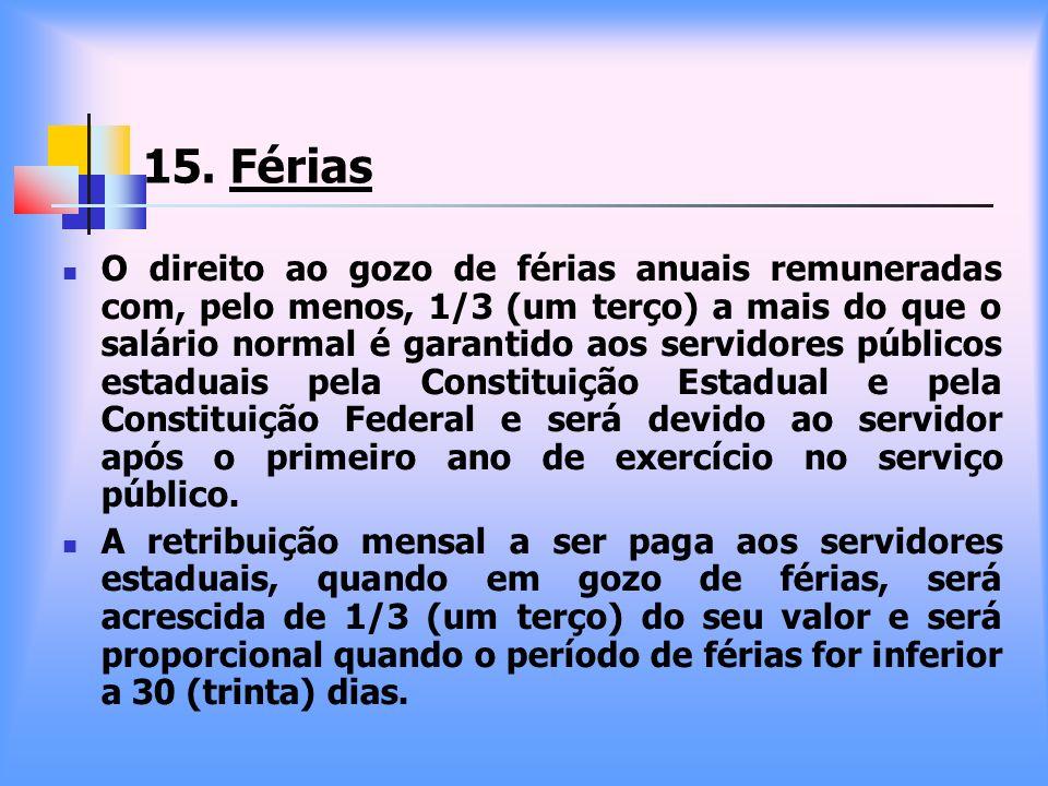 15. Férias O direito ao gozo de férias anuais remuneradas com, pelo menos, 1/3 (um terço) a mais do que o salário normal é garantido aos servidores pú