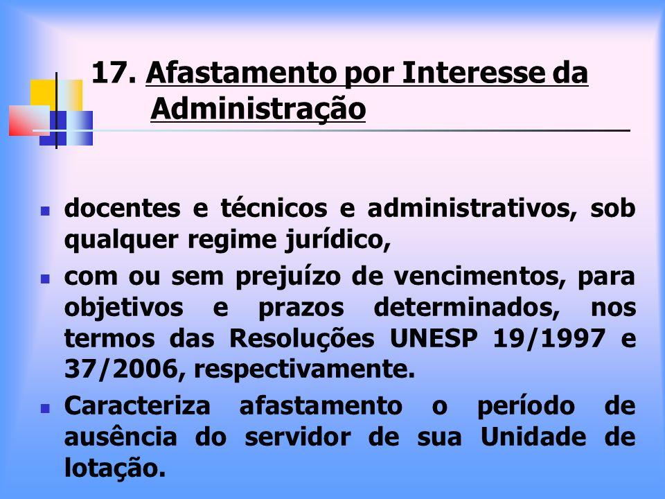 17. Afastamento por Interesse da Administração docentes e técnicos e administrativos, sob qualquer regime jurídico, com ou sem prejuízo de vencimentos