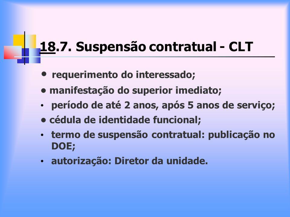 18.7. Suspensão contratual - CLT requerimento do interessado; manifestação do superior imediato; período de até 2 anos, após 5 anos de serviço; cédula