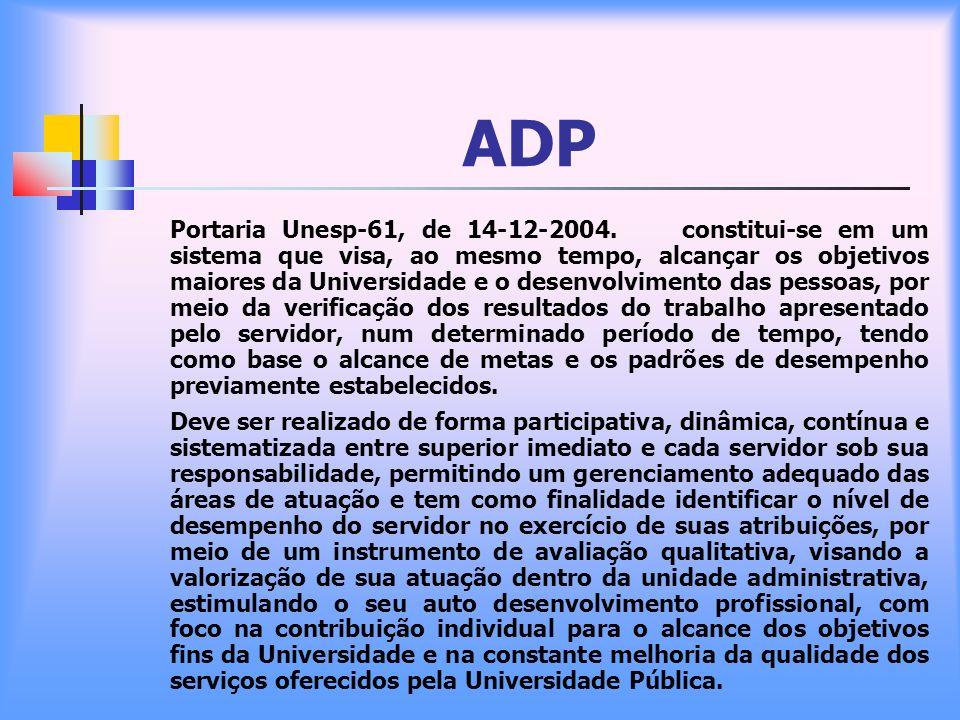 ADP Portaria Unesp-61, de 14-12-2004. constitui-se em um sistema que visa, ao mesmo tempo, alcançar os objetivos maiores da Universidade e o desenvolv