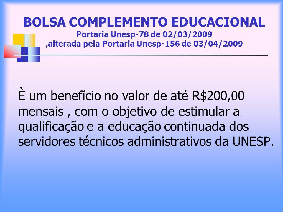 BOLSA COMPLEMENTO EDUCACIONAL Portaria Unesp-78 de 02/03/2009,alterada pela Portaria Unesp-156 de 03/04/2009 È um benefício no valor de até R$200,00 m