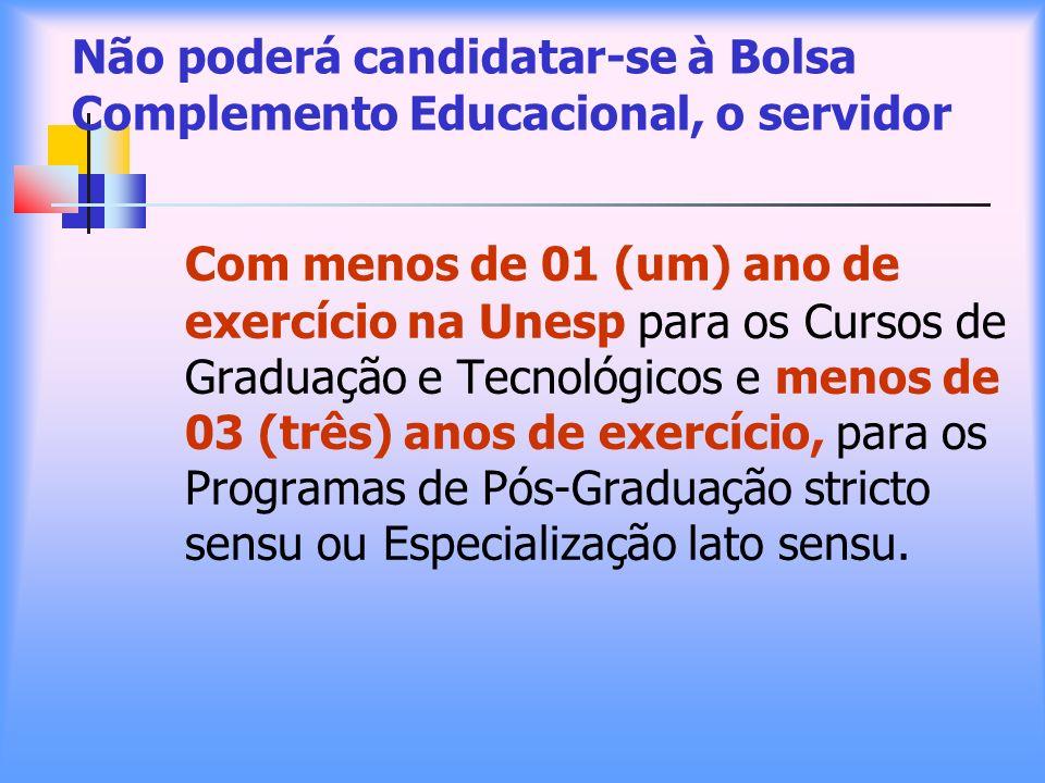 Não poderá candidatar-se à Bolsa Complemento Educacional, o servidor Com menos de 01 (um) ano de exercício na Unesp para os Cursos de Graduação e Tecn