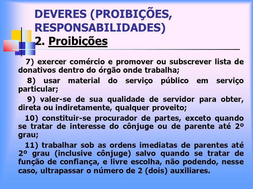 DEVERES (PROIBIÇÕES, RESPONSABILIDADES) 2. Proibições 7) exercer comércio e promover ou subscrever lista de donativos dentro do órgão onde trabalha; 8