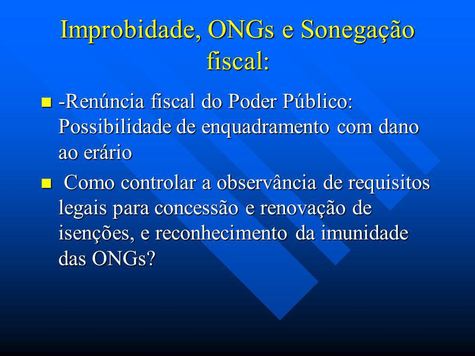 Improbidade, ONGs e Sonegação fiscal: -Renúncia fiscal do Poder Público: Possibilidade de enquadramento com dano ao erário -Renúncia fiscal do Poder P