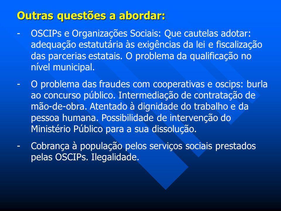 Outras questões a abordar: -OSCIPs e Organizações Sociais: Que cautelas adotar: adequação estatutária às exigências da lei e fiscalização das parceria