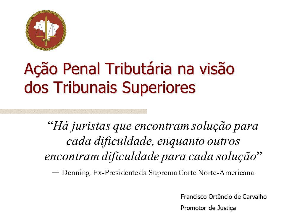 Ação Penal Tributária na visão dos Tribunais Superiores Há juristas que encontram solução para cada dificuldade, enquanto outros encontram dificuldade